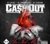 Mixtape: Ca$h Out (@TheRealCashOut) Ya Feel Me