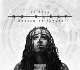 Mixtape: DJ Esco (@EscoMoeCity) & Future (@1future) – No Sleep