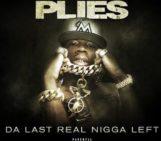 Mixtape: Plies (@Plies) Da Last Real Ni**a Left