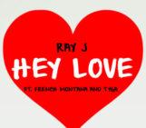 Ray J (@RayJ) Feat French Montana (@FrencHMonTanA) & Tyga (@Tyga) – Hey Love