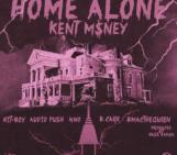 Kent M$ney (@kentmoney) Feat Hit-Boy (@Hit_Boy), Audio Push (@AudioPush) & HS87 (@BOWNno), (@BCarr_SC), (@BMACTHEQUEEN)- Home Alone