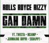 Rolls Royce Rizzy (@rollsroycerizzy) Feat Twista (@TWISTAgmg), K Camp (@KCamp427), Jermaine Dupri (@JermaineDupri) & Lil Scrappy (@reallilscrappy) – Gah Damn (Remix)