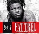Mixtape: Fat Trel (@FATTREL) – Gleesh