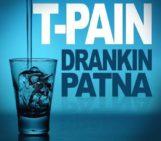 T-Pain (@TPAIN) – Drankin Patna