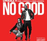 Dreezy (@dreezydreezy) Feat Common (@Common) & Ross Augusta – No Good