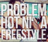 Problem (@ItsaPROBLEM) – Hot Nigga (Remix)