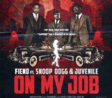 Fiend (@FIEND4DAMONEY) Feat Juvenile (@juviethegreat) & Snoop Dogg (@SnoopDogg) – On My Job (Remix)