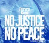 Fresco Kane (@FrescoKane) Feat Fedarro (@FedarroSings) – No Justice No Peace