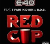 E-40 (@E40) Feat T-Pain (@TPAIN), Kid Ink (@Kid_Ink) & B.O.B. (@bobATL) – Red Cup