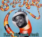 R.I.P. BIG BANK HANK