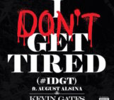 Kevin Gates (@Kevin_Gates) Feat August Alsina (@AugustAlsina) – I Dont Get Tired