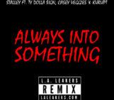 Stalley (@stalley) Feat Ty Dolla $ign  (@tydollasign), Casey Veggies (@CaseyVeggies)  & Kurupt (@kurupt_gotti)  – Always Into Something L.A. Leakers (@djsourmilk) (@J_Credible) Remix
