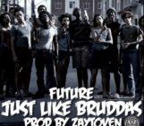 Future (@1Future) – Just Like Bruddas