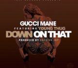 Gucci Mane (@gucci1017) Feat Young Thug (@youngthug) – Down On That