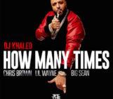 DJ Khaled (@DJKhaled) Feat Chris Brown (@ChrisBrown), Lil Wayne (@LilTunechi) & Big Sean (@BigSean) – How Many Times