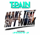 T-Pain (@TPAIN) Feat Juicy J (@therealjuicyj) – Make That Shit Work